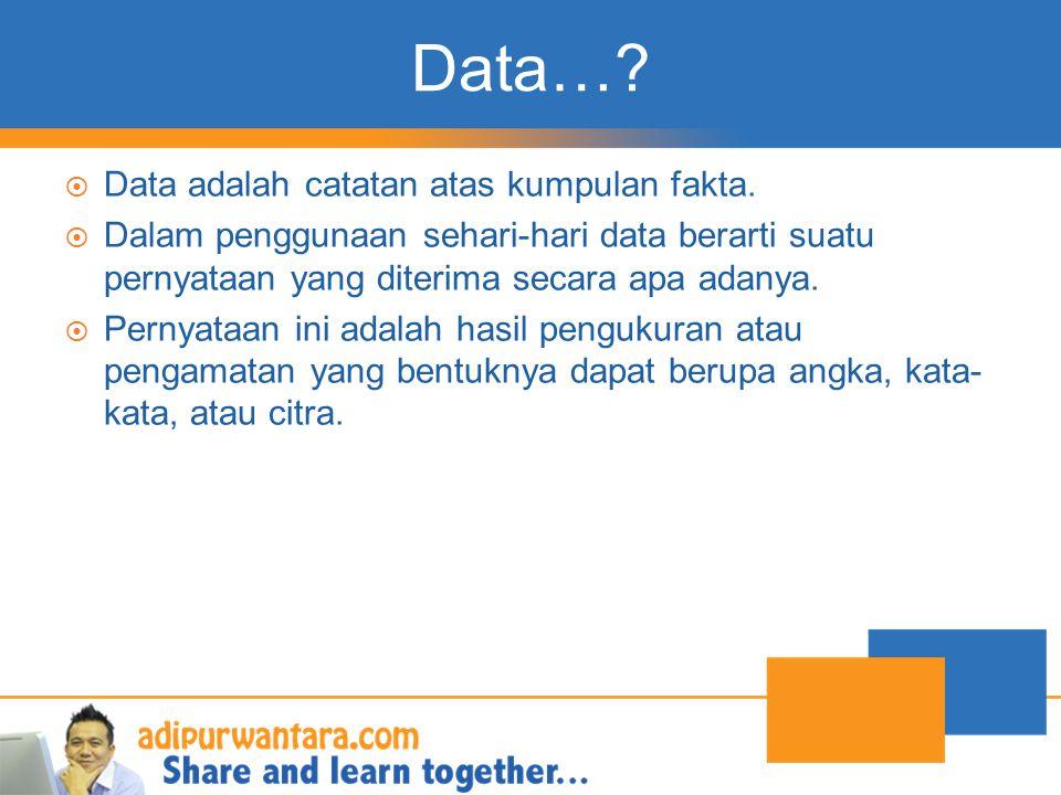 Data…?  Data adalah catatan atas kumpulan fakta.  Dalam penggunaan sehari-hari data berarti suatu pernyataan yang diterima secara apa adanya.  Pern