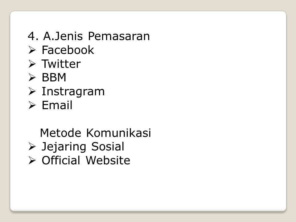 4. A.Jenis Pemasaran  Facebook  Twitter  BBM  Instragram  Email Metode Komunikasi  Jejaring Sosial  Official Website