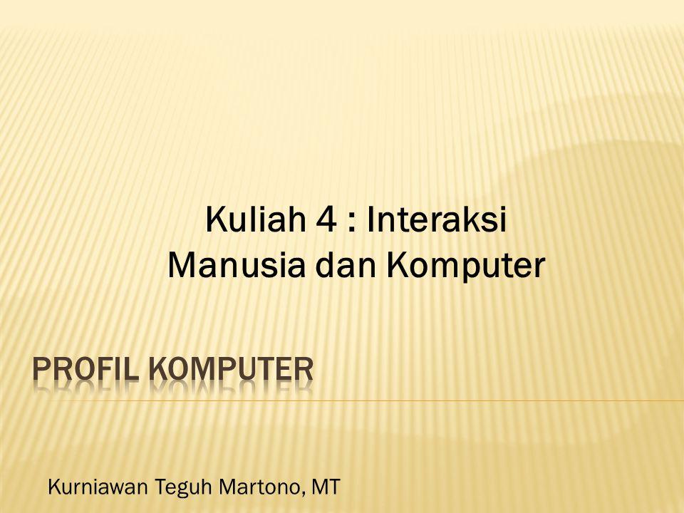 Kurniawan Teguh Martono, MT Kuliah 4 : Interaksi Manusia dan Komputer