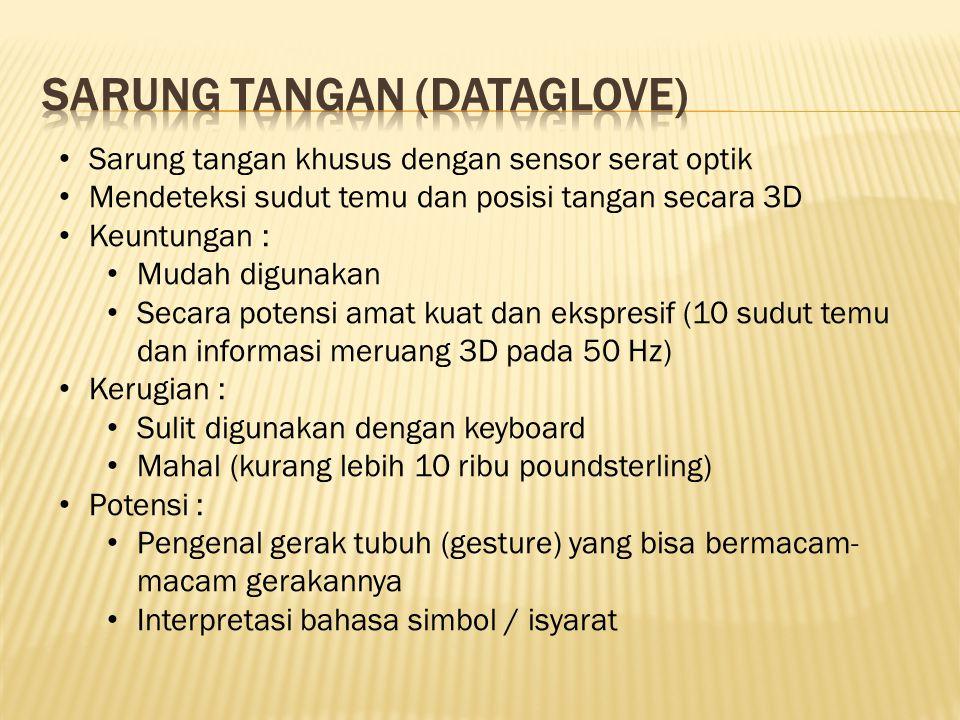 Sarung tangan khusus dengan sensor serat optik Mendeteksi sudut temu dan posisi tangan secara 3D Keuntungan : Mudah digunakan Secara potensi amat kuat
