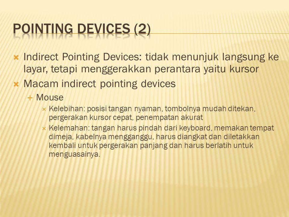  Indirect Pointing Devices: tidak menunjuk langsung ke layar, tetapi menggerakkan perantara yaitu kursor  Macam indirect pointing devices  Mouse 