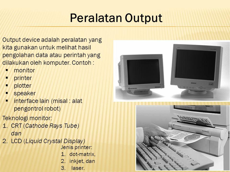 Peralatan Output Output device adalah peralatan yang kita gunakan untuk melihat hasil pengolahan data atau perintah yang dilakukan oleh komputer. Cont