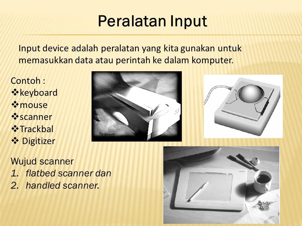 Peralatan Input Input device adalah peralatan yang kita gunakan untuk memasukkan data atau perintah ke dalam komputer. Contoh :  keyboard  mouse  s
