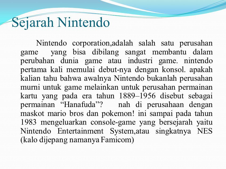 Sejarah Nintendo Nintendo corporation,adalah salah satu perusahan game yang bisa dibilang sangat membantu dalam perubahan dunia game atau industri gam