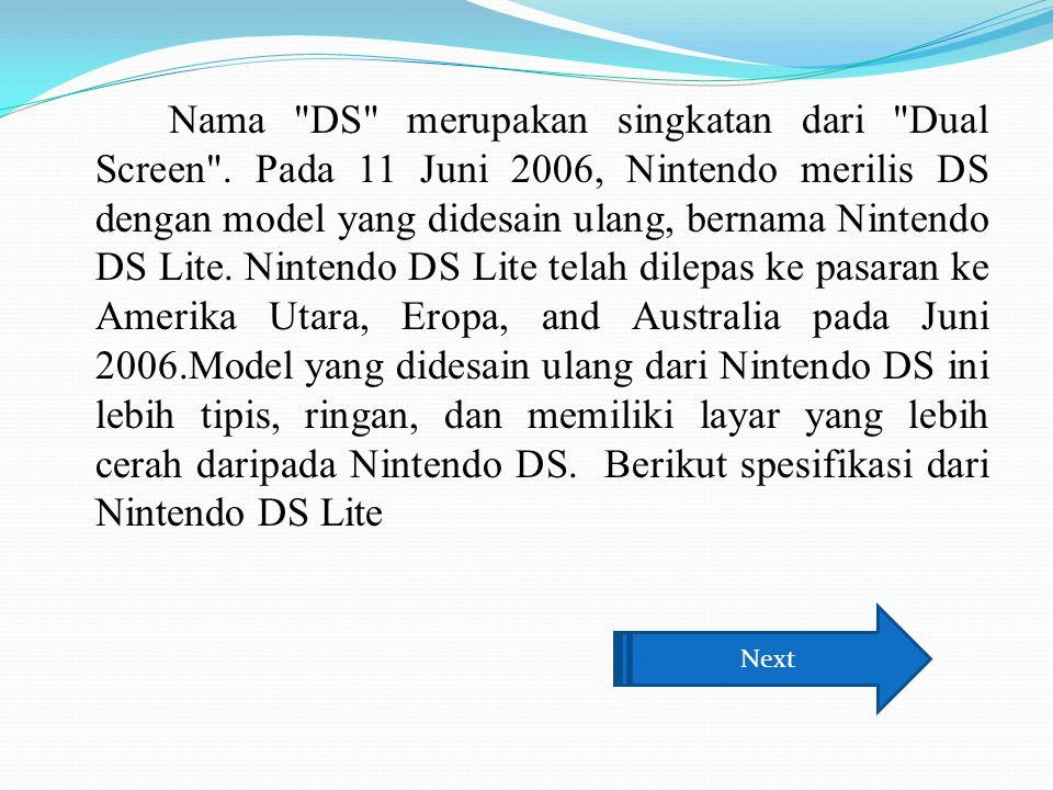 Nama DS merupakan singkatan dari Dual Screen .