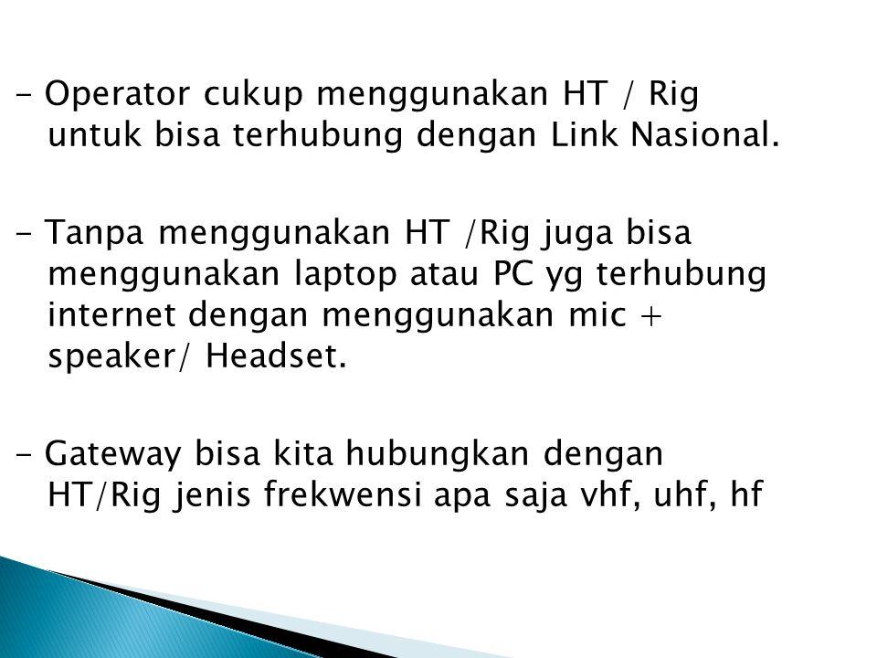 - Operator cukup menggunakan HT / Rig untuk bisa terhubung dengan Link Nasional.