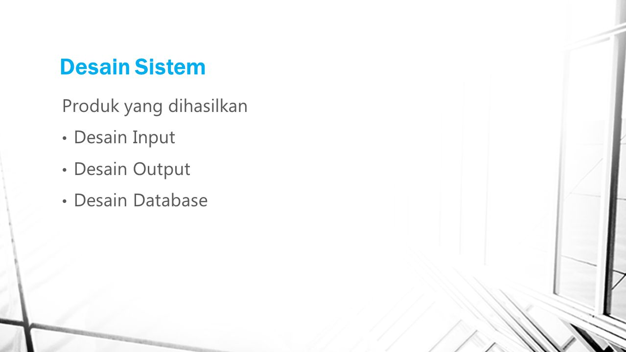 Desain Sistem Produk yang dihasilkan Desain Input Desain Output Desain Database