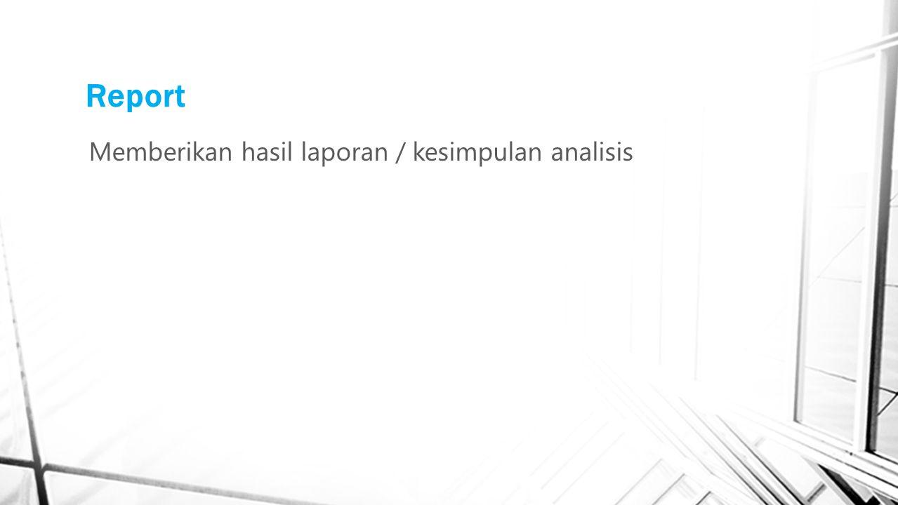Report Memberikan hasil laporan / kesimpulan analisis