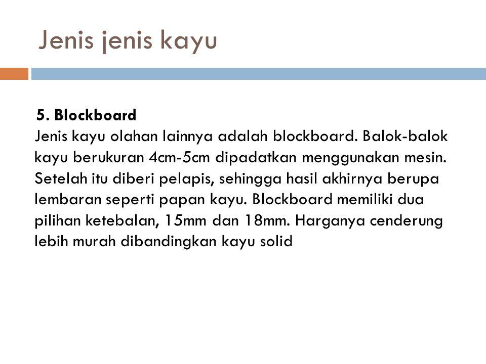 Jenis jenis kayu 5.Blockboard Jenis kayu olahan lainnya adalah blockboard.
