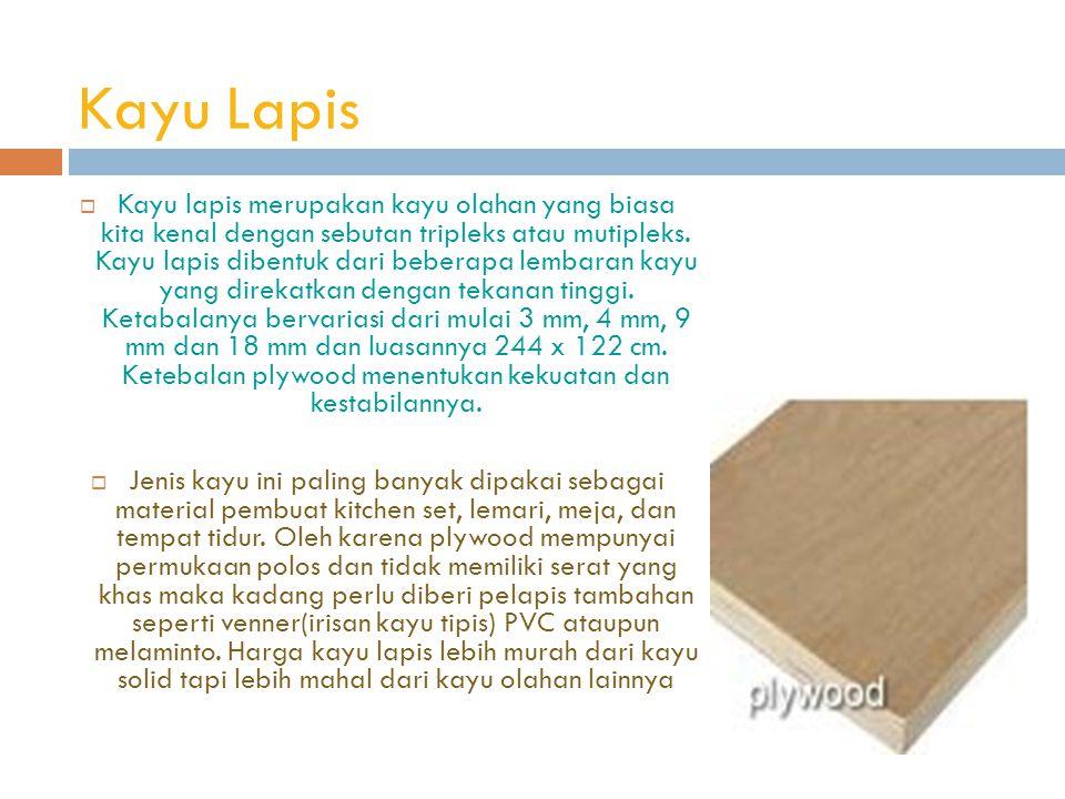 Kayu Lapis  Kayu lapis merupakan kayu olahan yang biasa kita kenal dengan sebutan tripleks atau mutipleks.