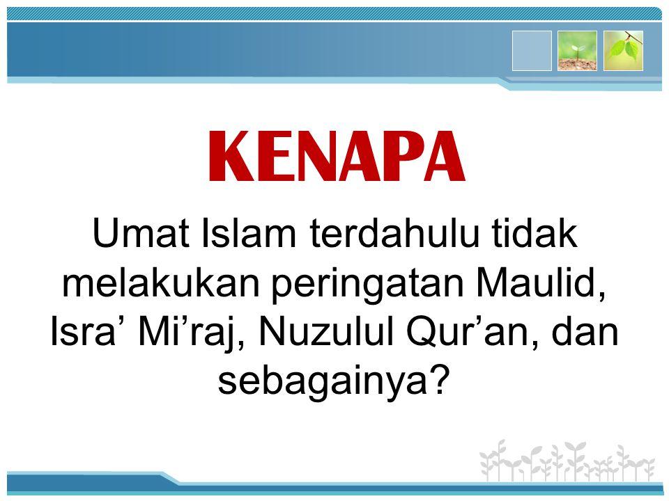 KENAPA Umat Islam terdahulu tidak melakukan peringatan Maulid, Isra' Mi'raj, Nuzulul Qur'an, dan sebagainya?