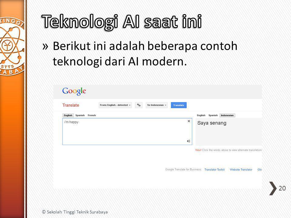 » Berikut ini adalah beberapa contoh teknologi dari AI modern. 20 © Sekolah Tinggi Teknik Surabaya