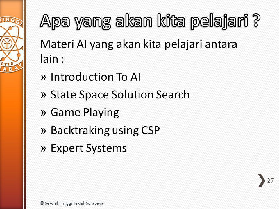 Materi AI yang akan kita pelajari antara lain : » Introduction To AI » State Space Solution Search » Game Playing » Backtraking using CSP » Expert Sys