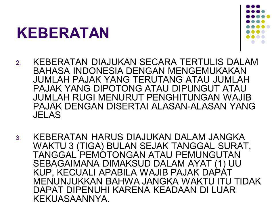 KEBERATAN 2. KEBERATAN DIAJUKAN SECARA TERTULIS DALAM BAHASA INDONESIA DENGAN MENGEMUKAKAN JUMLAH PAJAK YANG TERUTANG ATAU JUMLAH PAJAK YANG DIPOTONG