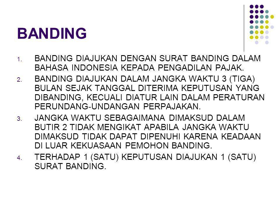 BANDING 1. BANDING DIAJUKAN DENGAN SURAT BANDING DALAM BAHASA INDONESIA KEPADA PENGADILAN PAJAK. 2. BANDING DIAJUKAN DALAM JANGKA WAKTU 3 (TIGA) BULAN