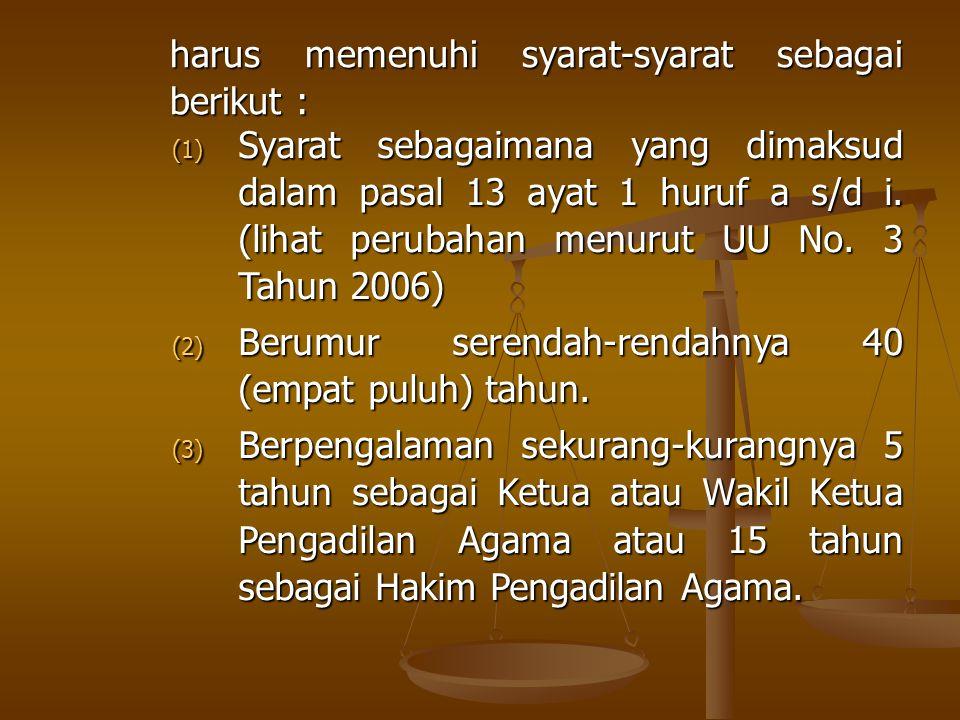 harus memenuhi syarat-syarat sebagai berikut : (1) Syarat sebagaimana yang dimaksud dalam pasal 13 ayat 1 huruf a s/d i.