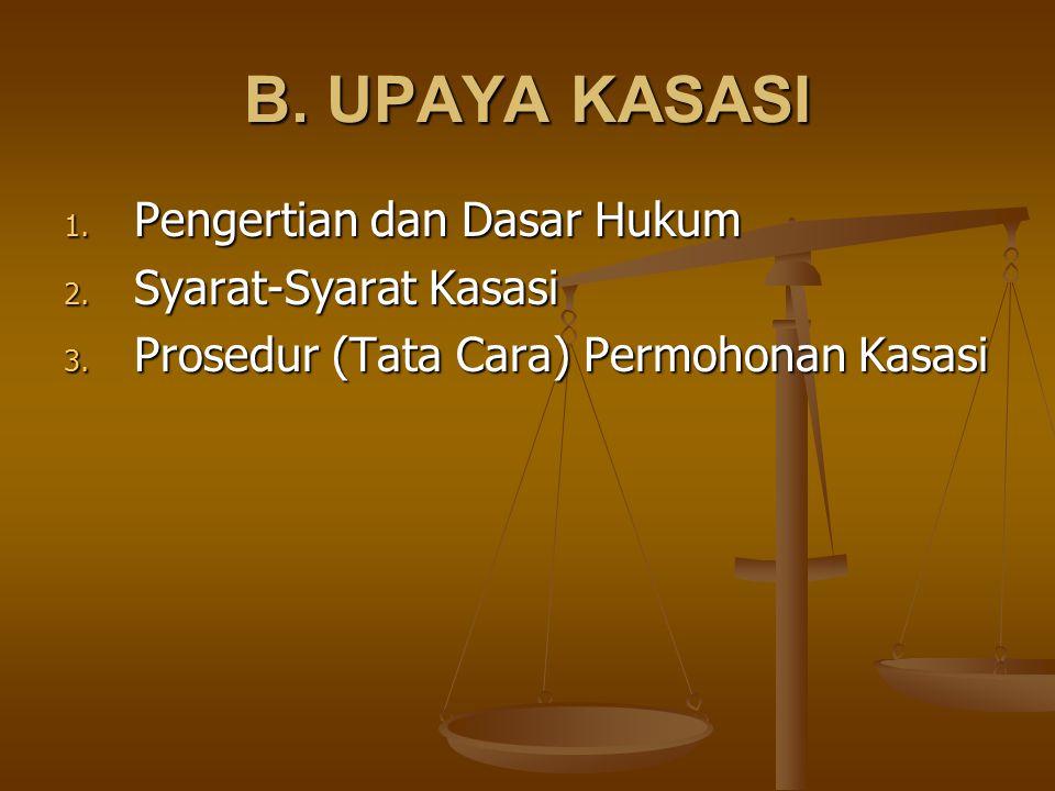 B.UPAYA KASASI 1. Pengertian dan Dasar Hukum 2. Syarat-Syarat Kasasi 3.