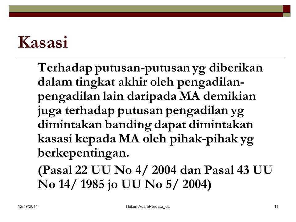 12/19/2014HukumAcaraPerdata_dL11 Kasasi Terhadap putusan-putusan yg diberikan dalam tingkat akhir oleh pengadilan- pengadilan lain daripada MA demikia