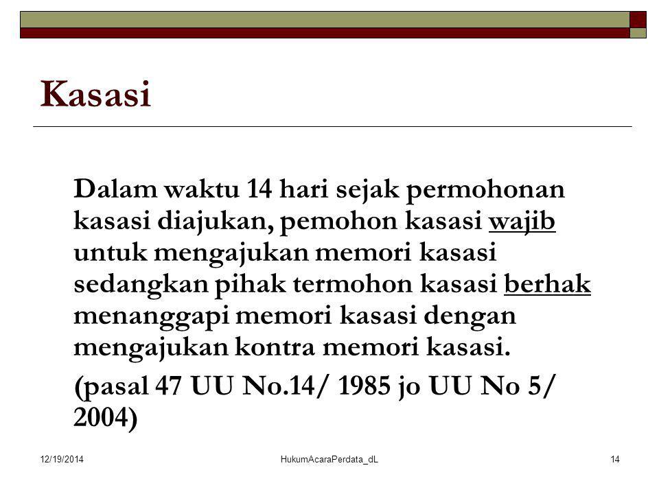 12/19/2014HukumAcaraPerdata_dL14 Kasasi Dalam waktu 14 hari sejak permohonan kasasi diajukan, pemohon kasasi wajib untuk mengajukan memori kasasi seda