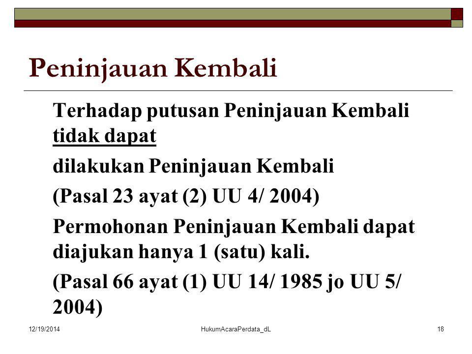 Peninjauan Kembali Terhadap putusan Peninjauan Kembali tidak dapat dilakukan Peninjauan Kembali (Pasal 23 ayat (2) UU 4/ 2004) Permohonan Peninjauan K