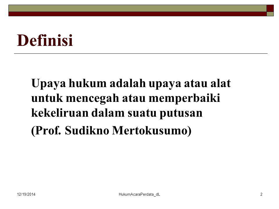 Definisi Upaya hukum adalah upaya atau alat untuk mencegah atau memperbaiki kekeliruan dalam suatu putusan (Prof. Sudikno Mertokusumo) 12/19/2014Hukum