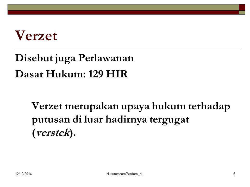 12/19/2014HukumAcaraPerdata_dL6 Verzet Disebut juga Perlawanan Dasar Hukum: 129 HIR Verzet merupakan upaya hukum terhadap putusan di luar hadirnya ter
