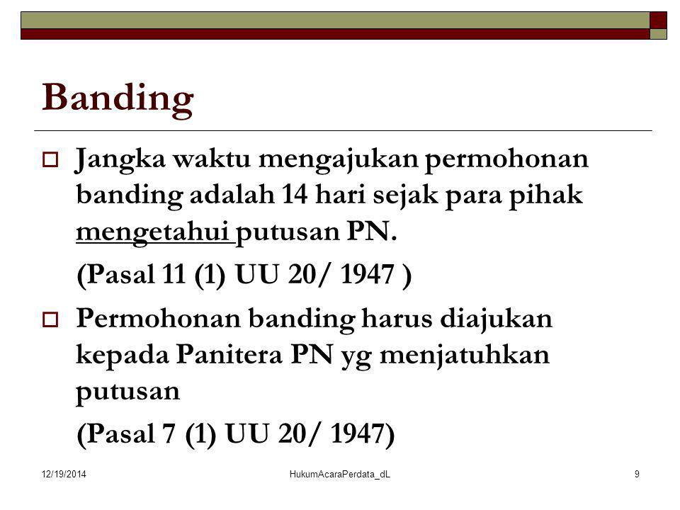 12/19/2014HukumAcaraPerdata_dL9 Banding  Jangka waktu mengajukan permohonan banding adalah 14 hari sejak para pihak mengetahui putusan PN. (Pasal 11