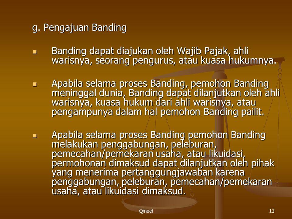 Qmoel12 g. Pengajuan Banding Banding dapat diajukan oleh Wajib Pajak, ahli warisnya, seorang pengurus, atau kuasa hukumnya. Banding dapat diajukan ole