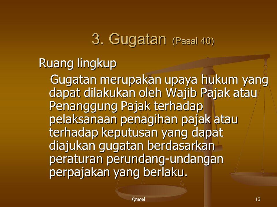 Qmoel13 3. Gugatan (Pasal 40) Ruang lingkup Gugatan merupakan upaya hukum yang dapat dilakukan oleh Wajib Pajak atau Penanggung Pajak terhadap pelaksa