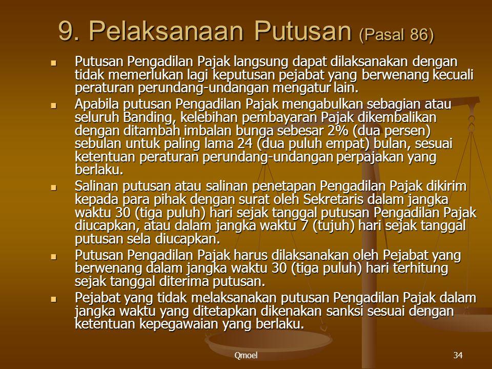 Qmoel34 9. Pelaksanaan Putusan (Pasal 86) Putusan Pengadilan Pajak langsung dapat dilaksanakan dengan tidak memerlukan lagi keputusan pejabat yang ber