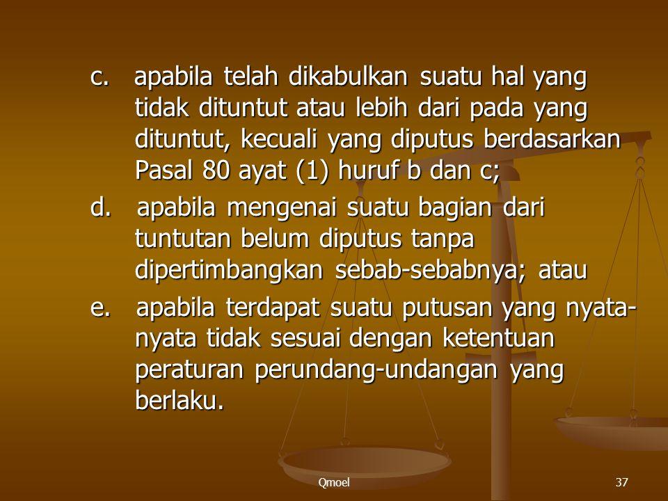 Qmoel37 c. apabila telah dikabulkan suatu hal yang tidak dituntut atau lebih dari pada yang dituntut, kecuali yang diputus berdasarkan Pasal 80 ayat (