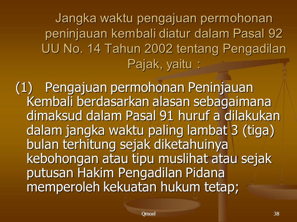 Qmoel38 Jangka waktu pengajuan permohonan peninjauan kembali diatur dalam Pasal 92 UU No. 14 Tahun 2002 tentang Pengadilan Pajak, yaitu : (1)Pengajuan