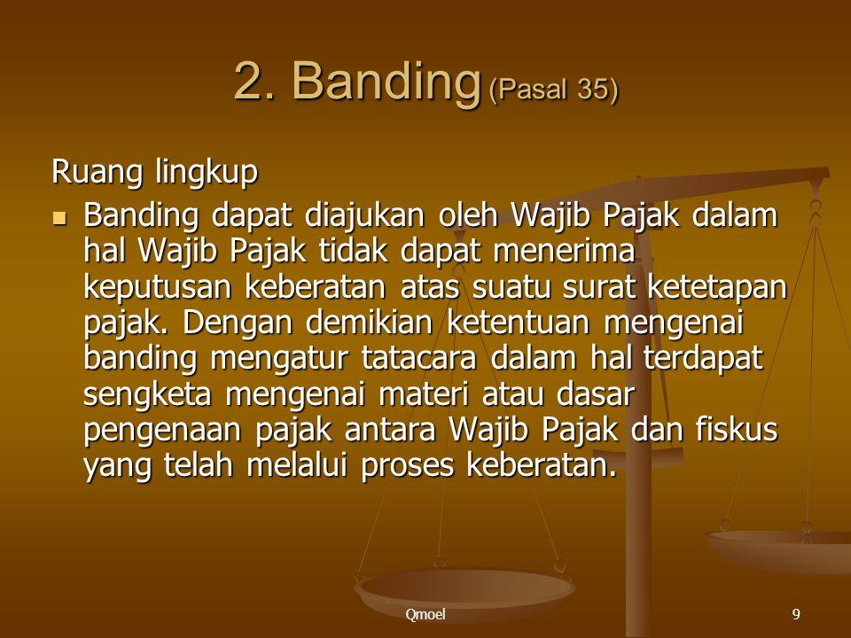 Qmoel9 2. Banding (Pasal 35) Ruang lingkup Banding dapat diajukan oleh Wajib Pajak dalam hal Wajib Pajak tidak dapat menerima keputusan keberatan atas