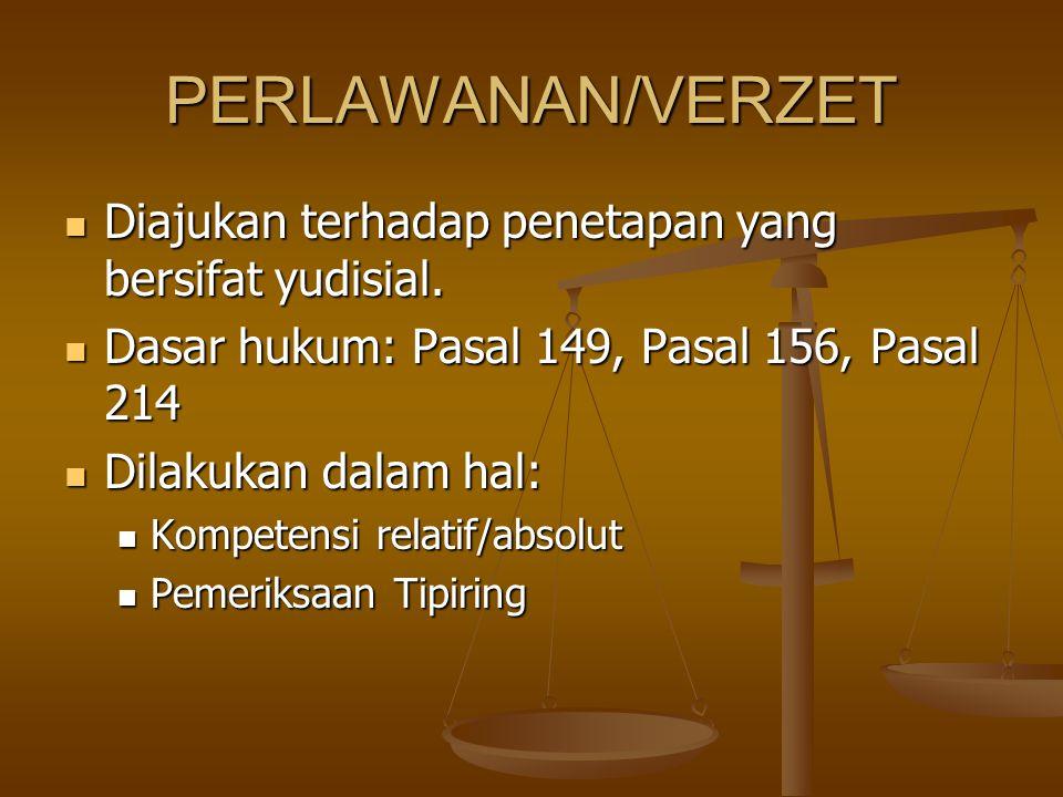 PERLAWANAN/VERZET Diajukan terhadap penetapan yang bersifat yudisial. Diajukan terhadap penetapan yang bersifat yudisial. Dasar hukum: Pasal 149, Pasa