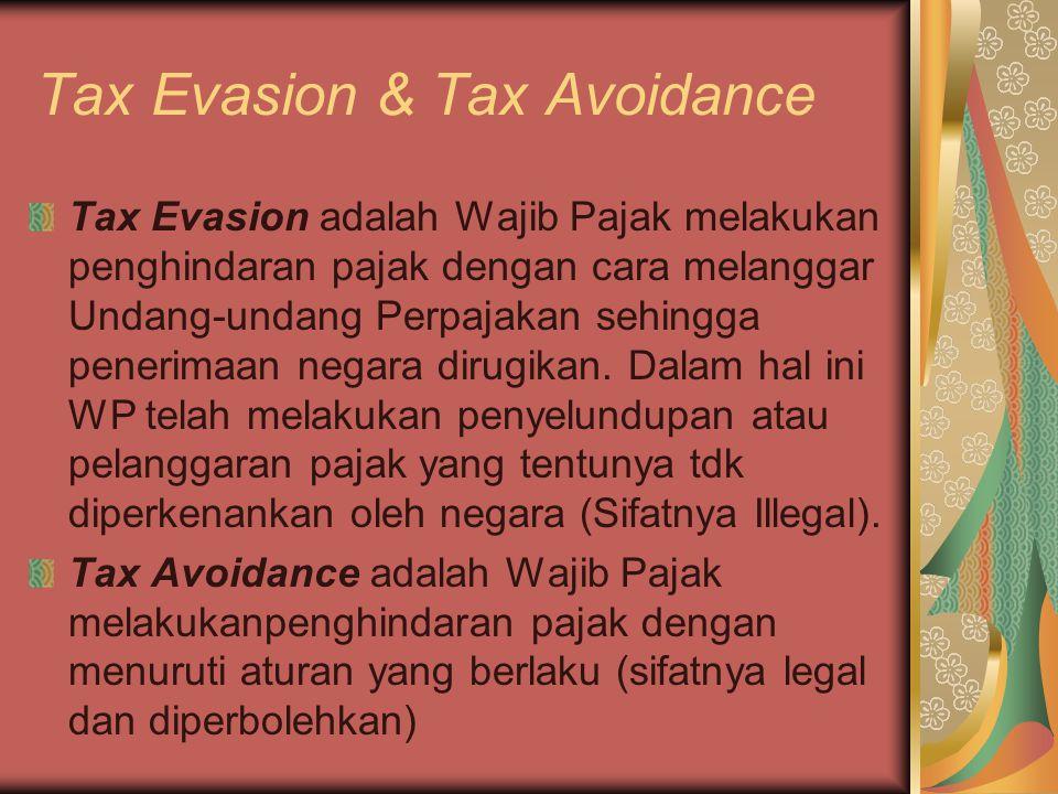 Tax Evasion & Tax Avoidance Tax Evasion adalah Wajib Pajak melakukan penghindaran pajak dengan cara melanggar Undang-undang Perpajakan sehingga penerimaan negara dirugikan.