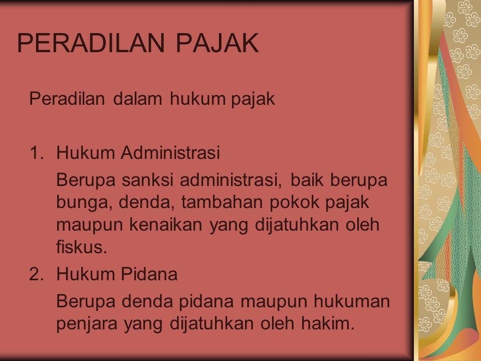 PERADILAN PAJAK Peradilan dalam hukum pajak 1.Hukum Administrasi Berupa sanksi administrasi, baik berupa bunga, denda, tambahan pokok pajak maupun ken