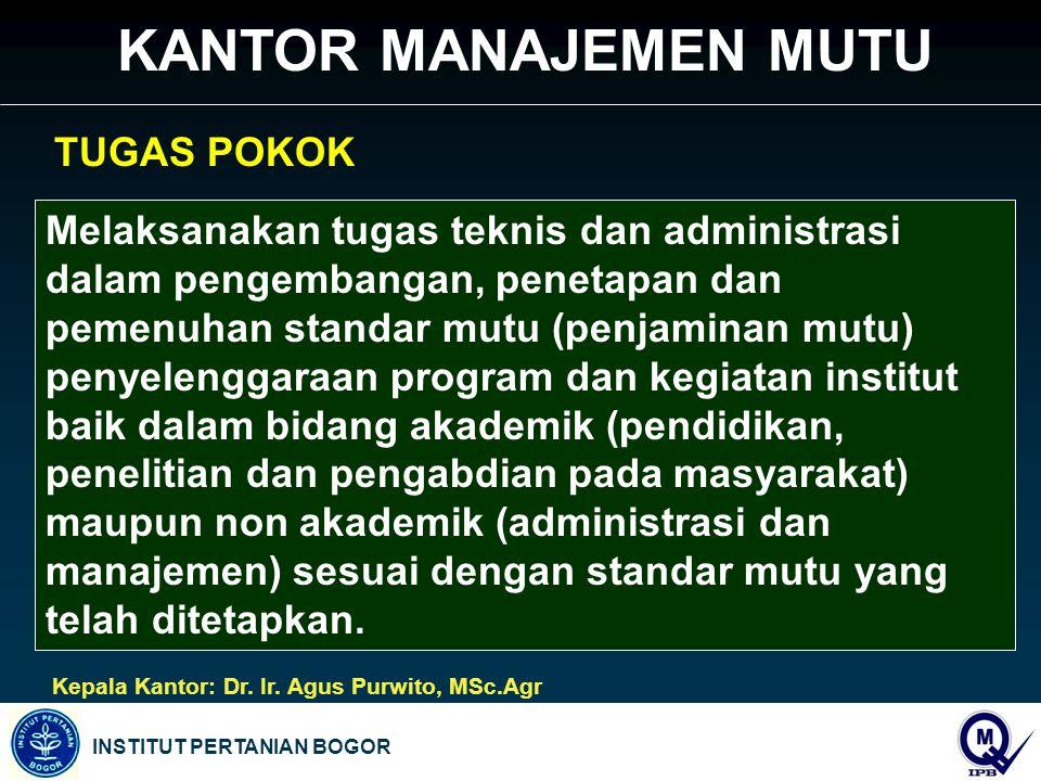 INSTITUT PERTANIAN BOGOR KANTOR MANAJEMEN MUTU TUGAS POKOK Melaksanakan tugas teknis dan administrasi dalam pengembangan, penetapan dan pemenuhan stan