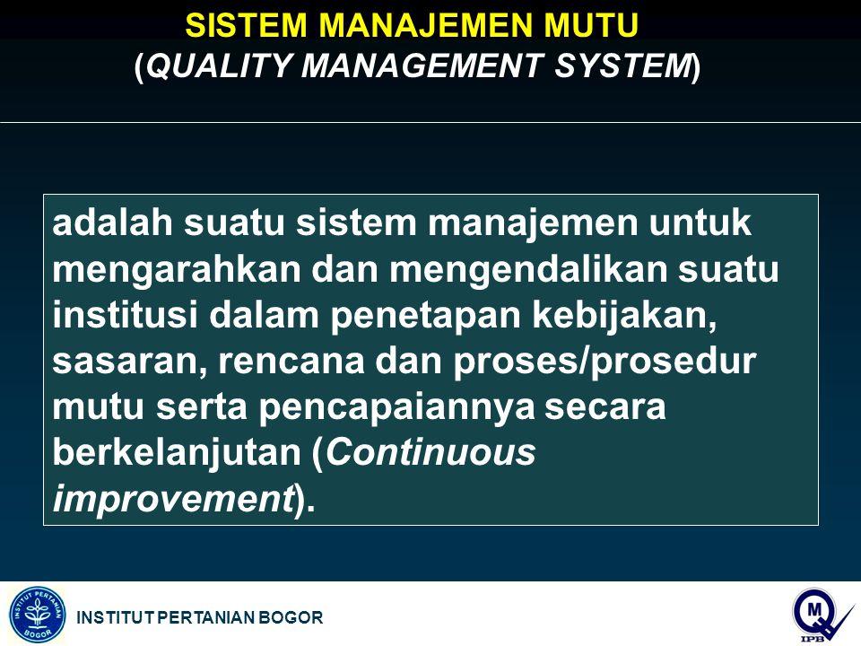 INSTITUT PERTANIAN BOGOR adalah suatu sistem manajemen untuk mengarahkan dan mengendalikan suatu institusi dalam penetapan kebijakan, sasaran, rencana dan proses/prosedur mutu serta pencapaiannya secara berkelanjutan (Continuous improvement).