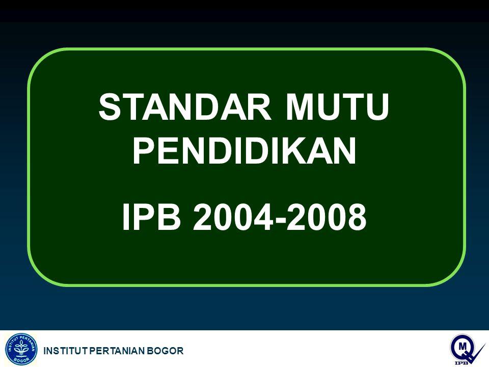 INSTITUT PERTANIAN BOGOR STANDAR MUTU PENDIDIKAN IPB 2004-2008