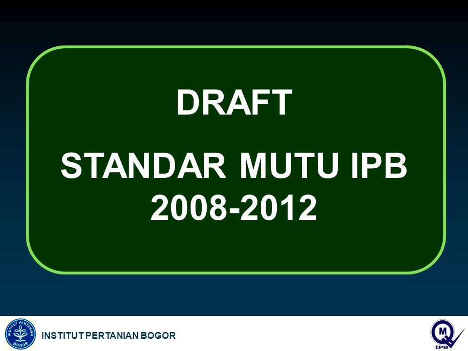 INSTITUT PERTANIAN BOGOR DRAFT STANDAR MUTU IPB 2008-2012