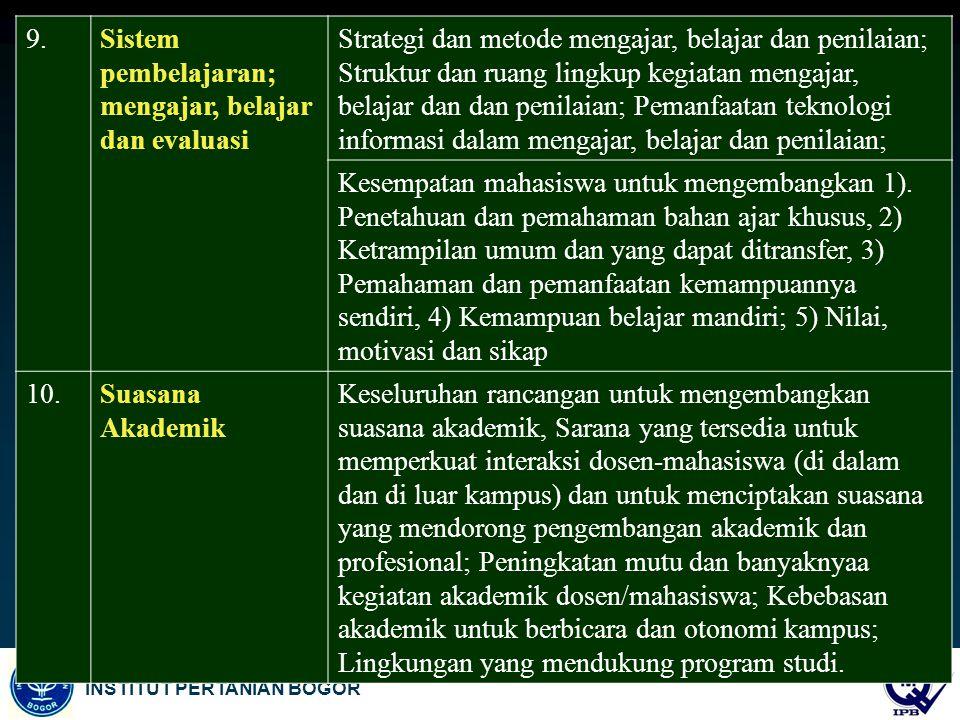 INSTITUT PERTANIAN BOGOR 9.Sistem pembelajaran; mengajar, belajar dan evaluasi Strategi dan metode mengajar, belajar dan penilaian; Struktur dan ruang
