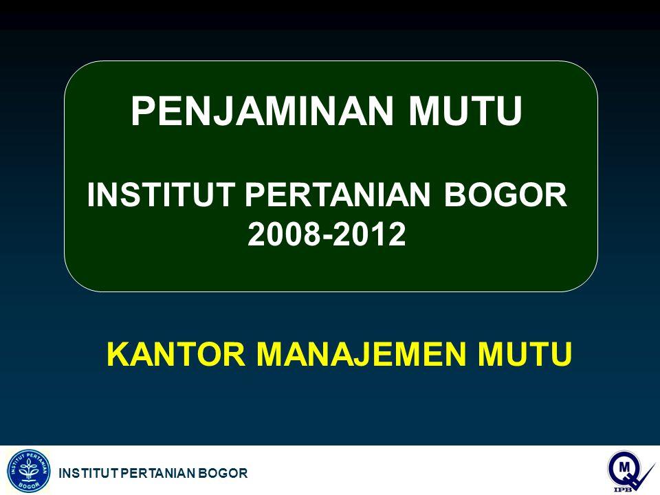 INSTITUT PERTANIAN BOGOR PENJAMINAN MUTU INSTITUT PERTANIAN BOGOR 2008-2012 KANTOR MANAJEMEN MUTU