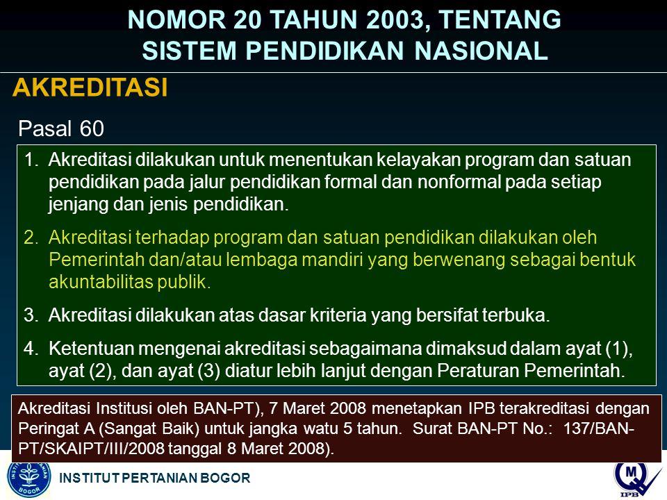 INSTITUT PERTANIAN BOGOR 1.Akreditasi dilakukan untuk menentukan kelayakan program dan satuan pendidikan pada jalur pendidikan formal dan nonformal pa