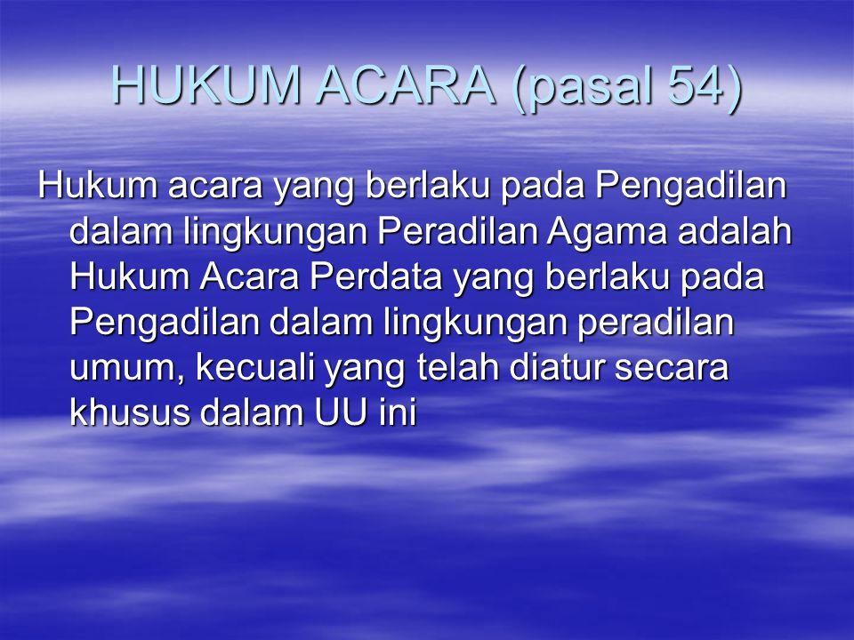 HUKUM ACARA (pasal 54) Hukum acara yang berlaku pada Pengadilan dalam lingkungan Peradilan Agama adalah Hukum Acara Perdata yang berlaku pada Pengadil