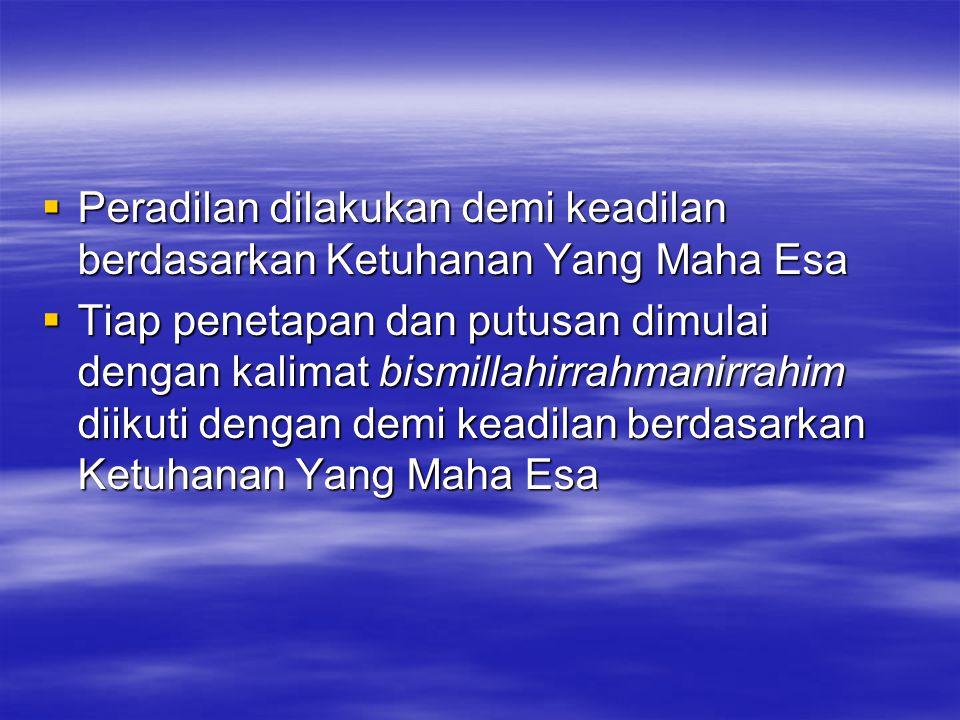  Peradilan dilakukan demi keadilan berdasarkan Ketuhanan Yang Maha Esa  Tiap penetapan dan putusan dimulai dengan kalimat bismillahirrahmanirrahim d