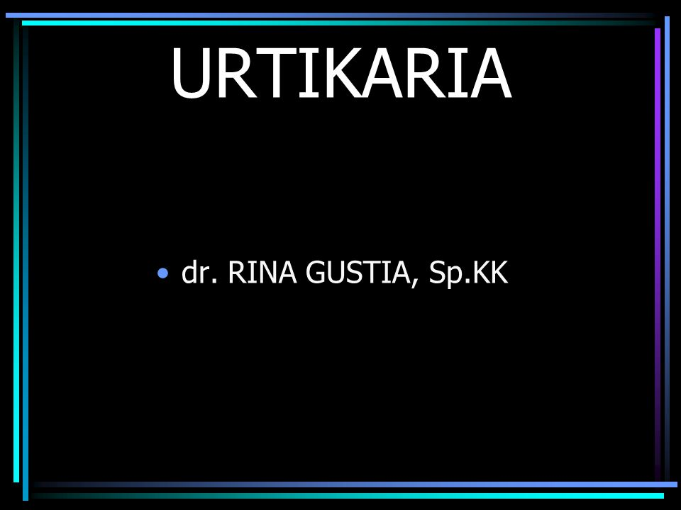 URTIKARIA dr. RINA GUSTIA, Sp.KK