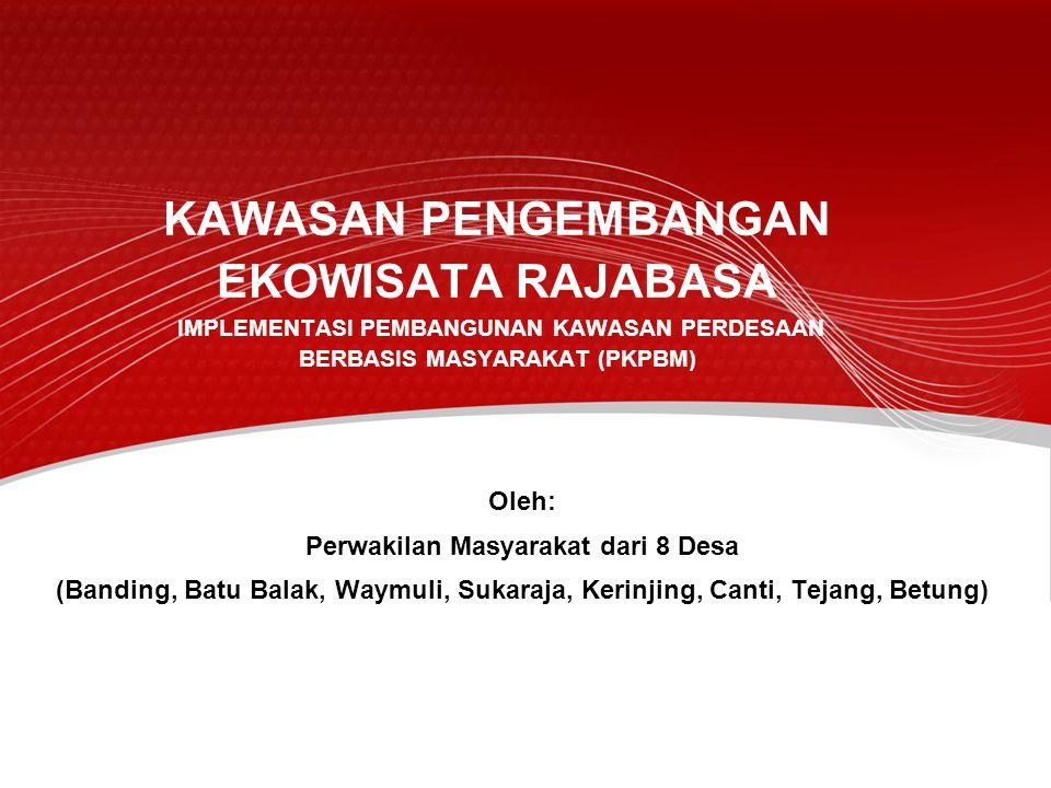 KAWASAN PENGEMBANGAN EKOWISATA RAJABASA IMPLEMENTASI PEMBANGUNAN KAWASAN PERDESAAN BERBASIS MASYARAKAT (PKPBM) Oleh: Perwakilan Masyarakat dari 8 Desa
