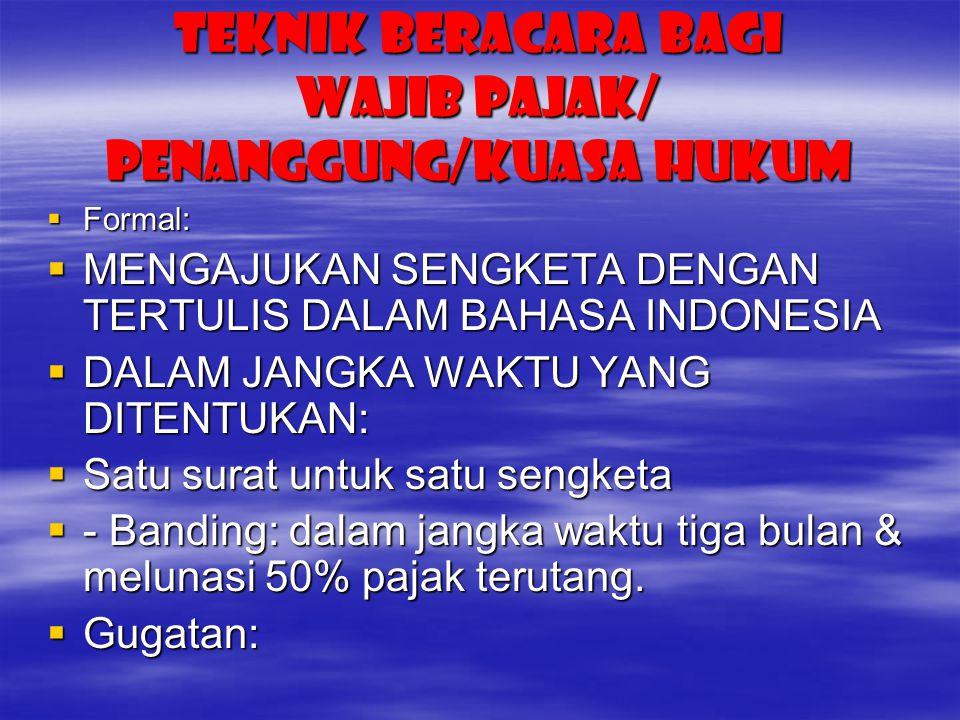 TEKNIK BERACARA BAGI wajib PAJAK/ penanggung/kuasa hukum  Formal:  MENGAJUKAN SENGKETA DENGAN TERTULIS DALAM BAHASA INDONESIA  DALAM JANGKA WAKTU Y