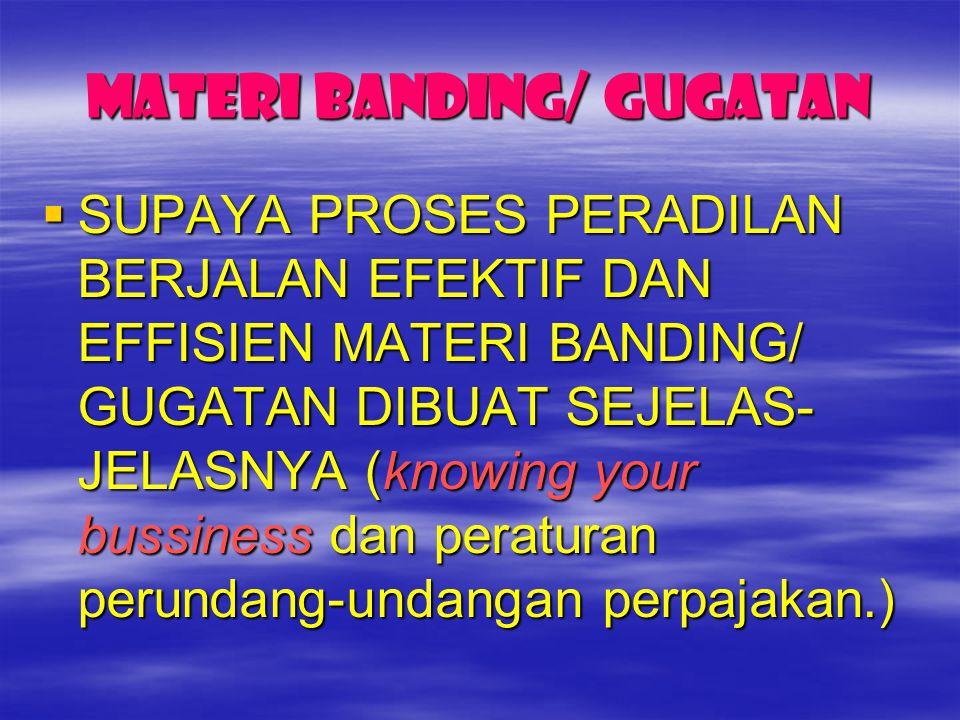 MATERI BANDING/ GUGATAN  SUPAYA PROSES PERADILAN BERJALAN EFEKTIF DAN EFFISIEN MATERI BANDING/ GUGATAN DIBUAT SEJELAS- JELASNYA (knowing your bussine