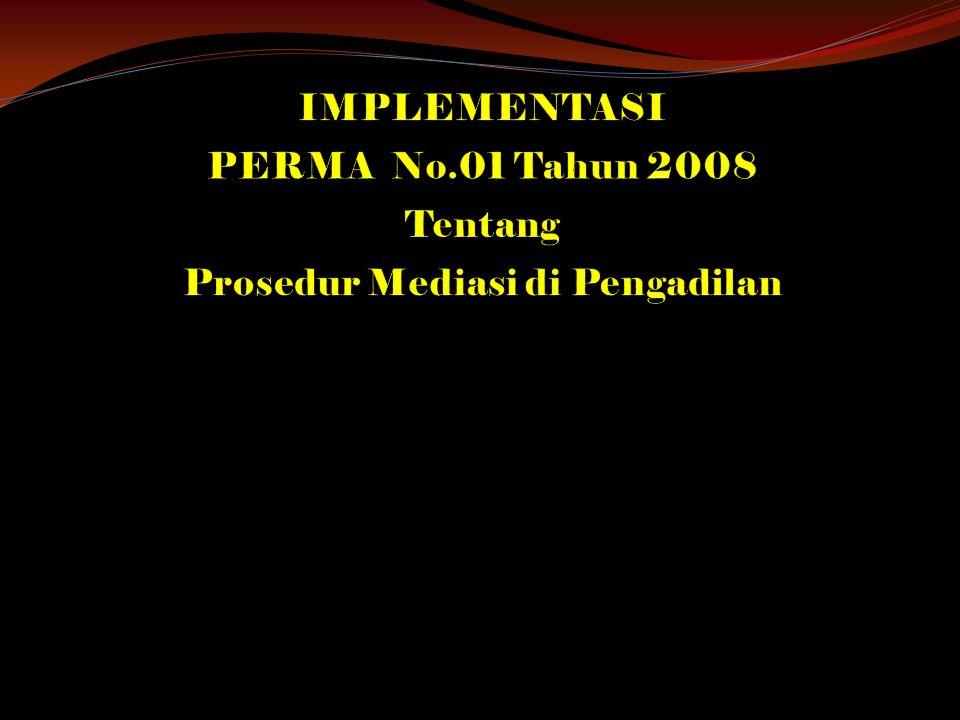 PENGANTAR  Mahkamah Agung RI telah mengeluarkan PERMA No.2 Tahun 2003 tentang Prosedur Mediasi di Pengadilan, sebagai penyempurnaan Surat Edaran (SEMA) No.1 Tahun 2002 tentang pemberdayaan Pengadilan Tingkat Pertama menerapkan lembaga Damai (Eks Pasal 130 HIR/154 RBg).